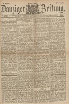 Danziger Zeitung. Jg.23, № 12735 (11 April 1881) - Abend=Ausgabe.