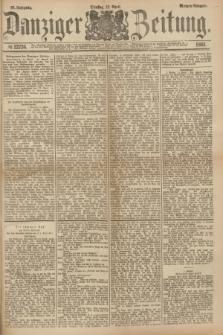 Danziger Zeitung. Jg.23, № 12736 (12 April 1881) - Morgen=Ausgabe.