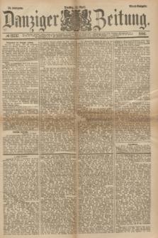 Danziger Zeitung. Jg.23, № 12737 (12 April 1881) - Abend=Ausgabe. + dod.