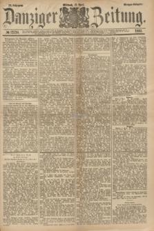Danziger Zeitung. Jg.23, № 12738 (13 April 1881) - Morgen=Ausgabe.