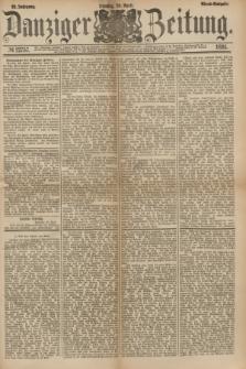 Danziger Zeitung. Jg.23, № 12757 (26 April 1881) - Abend=Ausgabe.
