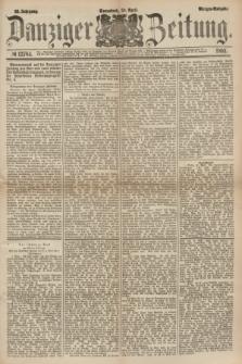 Danziger Zeitung. Jg.23, № 12764 (30 April 1881) - Morgen=Ausgabe.