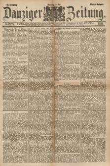 Danziger Zeitung. Jg.23, № 12778 (8 Mai 1881) - Morgen=Ausgabe.