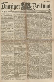 Danziger Zeitung. Jg.23, № 12800 (22 Mai 1881) - Morgen=Ausgabe.