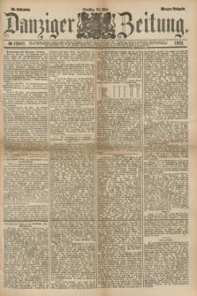 Danziger Zeitung. Jg.23, № 12802 (24 Mai 1881) - Morgen=Ausgabe.