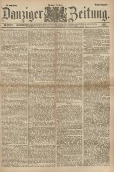 Danziger Zeitung. Jg.23, № 12841 (17 Juni 1881) - Abend=Ausgabe.