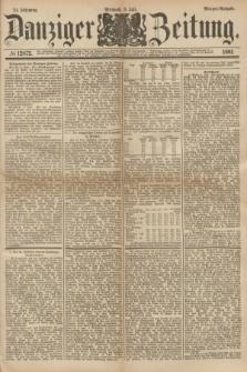 Danziger Zeitung. Jg.24, № 12872 (6 Juli 1881) - Morgen=Ausgabe.