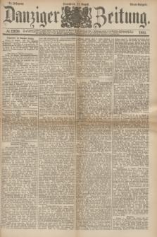 Danziger Zeitung. Jg.24, № 12939 (13 August 1881) - Abend=Ausgabe.