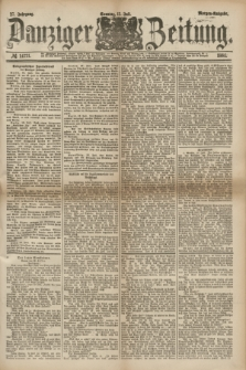 Danziger Zeitung. Jg.27, № 14721 (13 Juli 1884) - Morgen=Ausgabe.