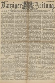 Danziger Zeitung. Jg.31, № 17160 (8 Juli 1888) - Morgen-Ausgabe. + dod.