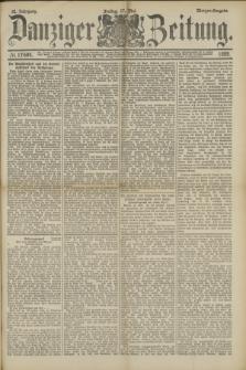 Danziger Zeitung. Jg.32, № 17684 (17 Mai 1889) - Morgen-Ausgabe.