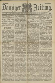 Danziger Zeitung. Jg.32, № 17703 (28 Mai 1889) - Abend-Ausgabe.
