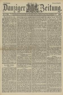 Danziger Zeitung. Jg.32, № 17784 (17 Juli 1889) - Morgen-Ausgabe