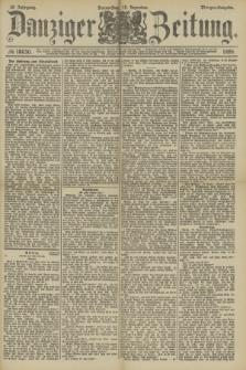 Danziger Zeitung. Jg.32, № 18050 (19 Dezember 1889) - Morgen-Ausgabe.