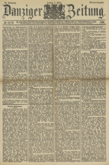 Danziger Zeitung. Jg.33, № 18178 (7 März 1890) - Morgen-Ausgabe.