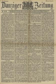 Danziger Zeitung. Jg.33, № 18194 (16 März 1890) - Morgen-Ausgabe. + dod.