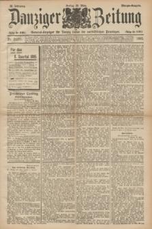 Danziger Zeitung : General-Anzeiger für Danzig sowie die nordöstlichen Provinzen. Jg.38, Nr. 21271 (29 März 1895) - Morgen-Ausgabe.
