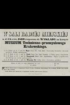 W sali radnéj miejskiéj w d. 6 kwiet. 1869 rozpoczną się wykłady na korzyść Muzeum Techniczno-przemysłowego Krakowskiego