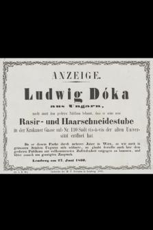 Ludwig Dóka aus Ungarn, macht anmit dem geehrten Publikum bekannt, dass er seine neue Rasir- und Haarschneidestube in der Krakauer Gasse sub Nr. 110