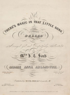 There's magic in that little song : a popular ballad : arranged for and respectfully dedicated to Mrs. J. C. Ford : piano acc[ompanimen]t