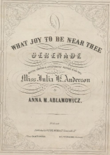 What joy to be near thee : serenade : written, composed & affectionately inscribed to her pupil Miss Julia K. Anderson
