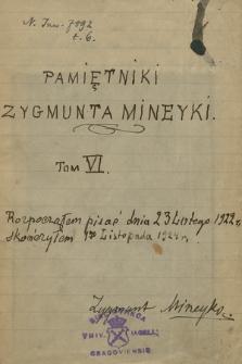 """""""Pamiętniki Zygmunta Mineyki"""" doprowadzone do 1869 r., pisane w Atenach w latach 1918-1925. T. 6, """"I. W drodze na Litwę. II Udział w powstaniu na Litwie"""""""