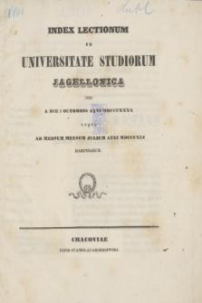 Index Lectionum in Universitate Studiorum Jagellonica inde a Die 1 Octobris Anni MDCCCXXXX. usque ad Medium Mensem Julium Anni MDCCCXLI Habendarum