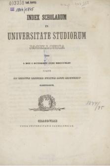 Index Scholarum in Universitate Studiorum Jagellonica inde a Die 1 Octobris Anni MDCCCXLIV usque ad Medium Mensem Julium Anni MDCCCXLV Habendarum