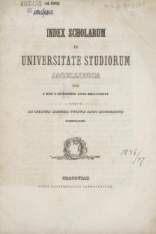 Index Scholarum in Universitate Studiorum Jagellonica inde a Die 1 Octobris Anni MDCCCXLVI usque ad Medium Mensem Julium Anni MDCCCXLVII Habendarum