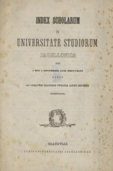 Index Scholarum in Universitate Studiorum Jagellonica inde a Die 1 Novembris Anni MDCCCXLIX usque ad Medium Mensem Julium Anni MDCCCL Habendarum