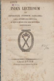 Index Lectionum in Universitate Studiorum Jagellonica a Die 1. Octobris Anno MDCCCXXXI. ad Medium Mensem Julii Anno MDCCCXXXII. Instituendarum