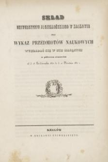 Skład Uniwersytetu Jagiellońskiego w Krakowie oraz Wykaz Przedmiotów Naukowych Wykładać się w nim Mających w półroczu zimowém 15 Października 1850/10 Kwietnia 1851 r.