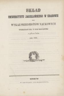 Skład Uniwersytetu Jagiellońskiego w Krakowie oraz Wykaz Przedmiotów Naukowych Wykładać się w nim Mających w półroczu Letniém roku 1851