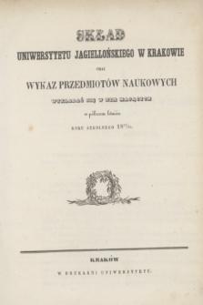 Skład Uniwersytetu Jagiellońskiego w Krakowie oraz Wykaz Przedmiotów Naukowych Wykładać się w nim Mających w półroczu letniém roku 1851/1852