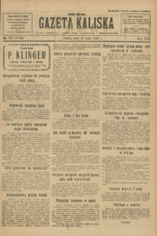 Gazeta Kaliska : pismo codzienne, polityczne, społeczne i ekonomiczne. R.30, № 107 (12 maja 1922) = nr 7146