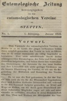 Entomologische Zeitung herausgegeben von dem entomologischen Vereine zu Stettin. Jg.1, No. 1 (Januar 1840)