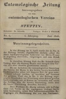 Entomologische Zeitung herausgegeben von dem entomologischen Vereine zu Stettin. Jg.1, No. 6 (Juni 1840)