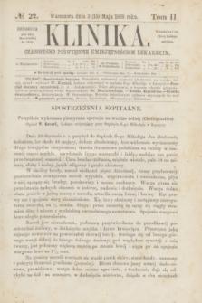 Klinika : czasopismo poświęcone umiejętnościom lekarskim. [R.2], T.2, № 22 (15 maja 1868)