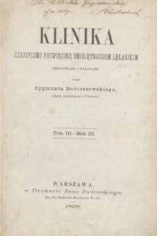 Klinika : czasopismo poświęcone umiejętnościom lekarskim. Spis przedmiotów w tomie trzecim zawartych. R.3, T.3, (1868).