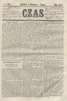 Czas. [R.6], № 128 (8 czerwca 1853)