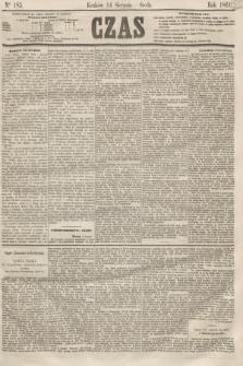 Czas. [R.14], Ner 185 (14 sierpnia 1861)