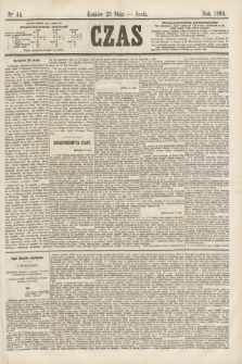 Czas. [R.17], Ner 44 (25 maja 1864)