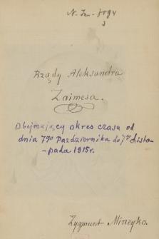 """Kronika ważniejszych wypadków w Grecji, głównie politycznych, pisana od dnia 3 lutego 1915 r. do 25 czerwca 1925 r. przez Zygmunta Mineykę. T. 3, """"Rządy Aleksandra Zaimesa, obejmujący okres czasu od dnia 7go października do 7go listopada 1915 r."""""""