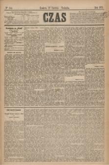 Czas. [R.28], Ner 144 (27 czerwca 1875)