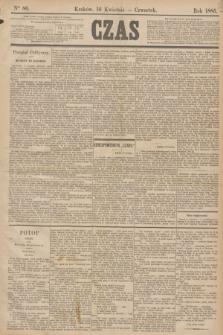Czas. [R.38], Ner 86 (16 kwietnia 1885)