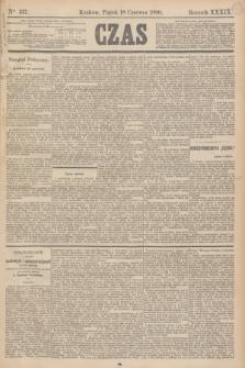 Czas. R.39, Ner 137 (18 czerwca 1886)