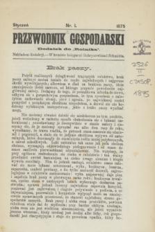 "Przewodnik Gospodarski : dodatek do ""Rolnika"". 1875, nr 1 (styczeń)"
