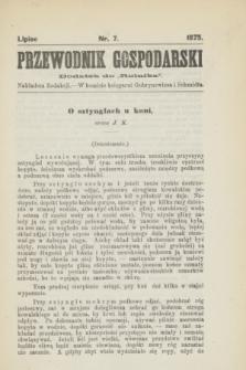 "Przewodnik Gospodarski : dodatek do ""Rolnika"". 1875, nr 7 (lipiec)"