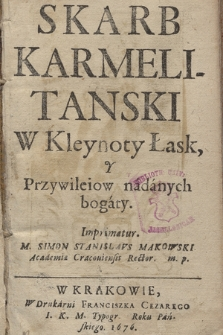 Skarb Karmelitanski W Kleynoty Łask Y Przywileiow nadanych bogaty