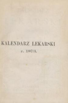 """Kalendarz Lekarski na Rok 1873 : (Wydanie Redakcyi """"Gazety Lekarskiej""""). R.4"""